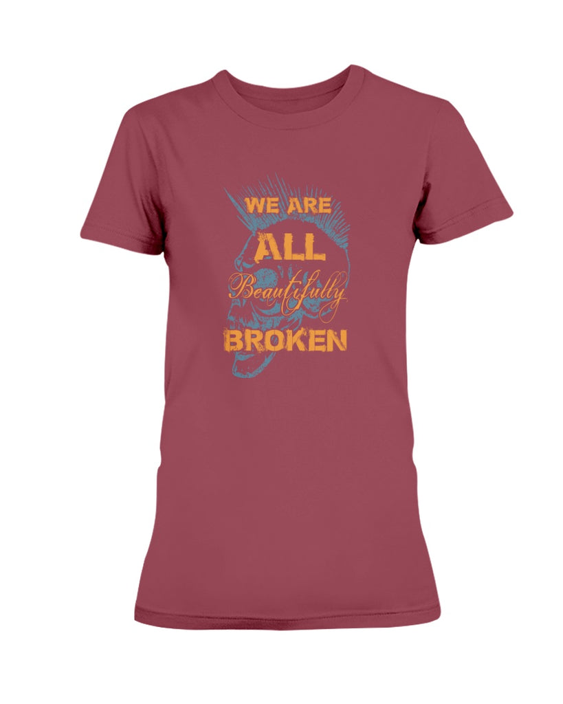 We Are All Beautifully Broken (Ladies Missy T-Shirt)