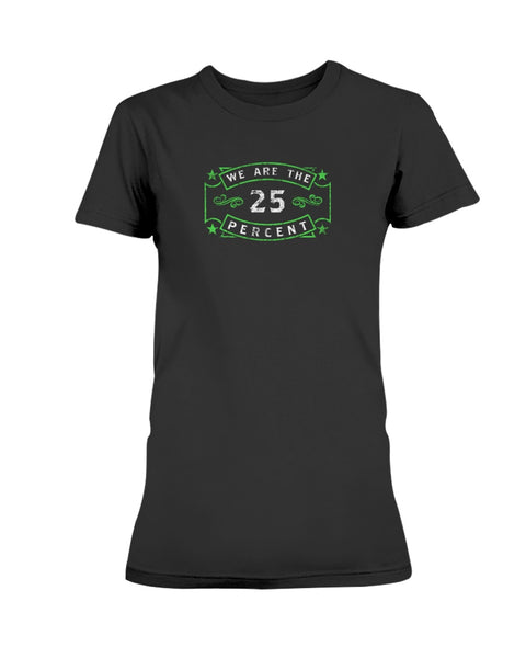 We Are The 25 Percent - Mental Health Awareness (Ladies T-Shirt)