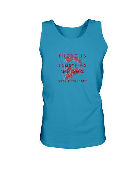 There is Something Wrong with Everybody (Unisex Tank Top)
