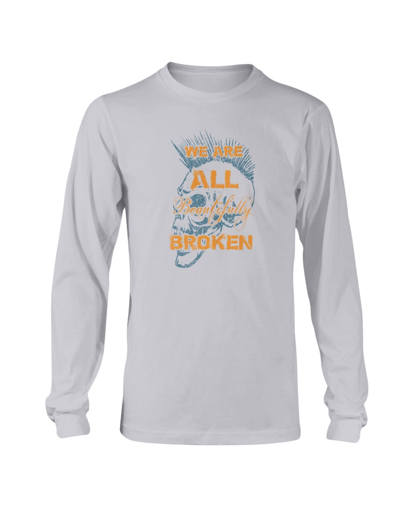 We Are All Beautifully Broken (Long Sleeve)