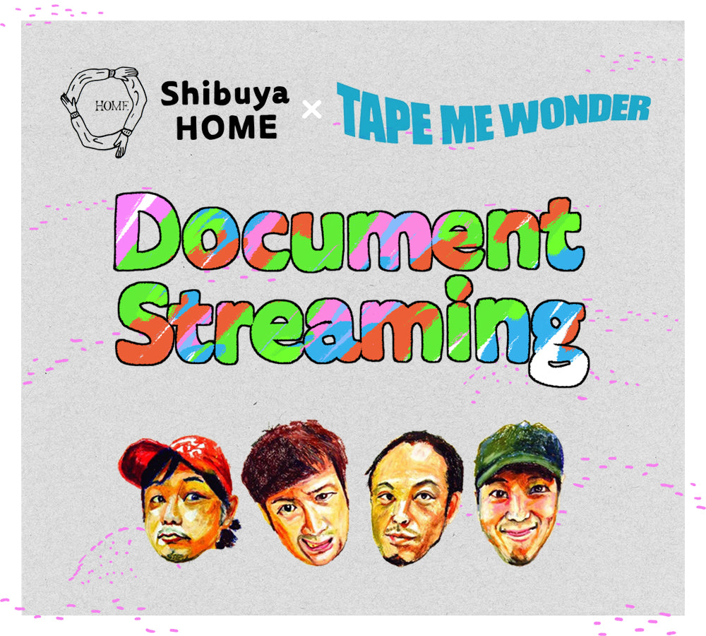 "0725 Shibuya HOME×TAPE ME WONDER ""Document Streaming"""