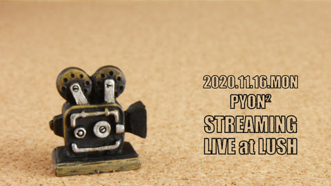 PYON² LIVE STREAMING at SHIBUYA LUSH