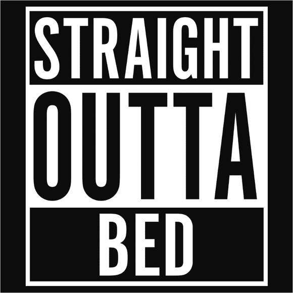Straight Outta Bed - (DSN-10573)