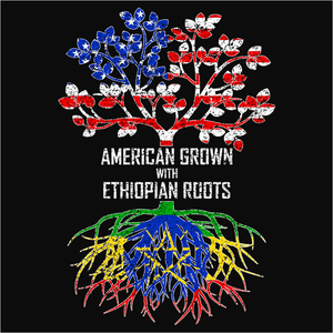 American Grown with Ethiopian Roots - (DSN-11447)