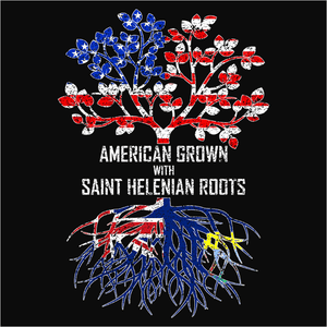 American Grown with Saint Helenian Roots - (DSN-11565)