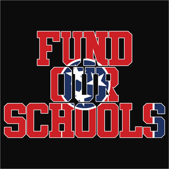 Fund our Tennessee Schools - (DSN-11707)