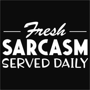 Fresh Sarcasm Served Daily - (DSN-17546)