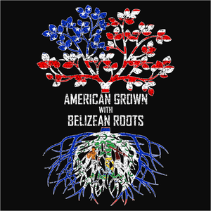 American Grown with Belizean Roots - (DSN-11397)