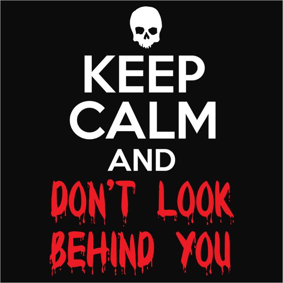 Keep Calm and Don't Look Behind You - (DSN-10389)