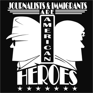 Journalists & Immigrants are American Heroes - (DSN-10648)