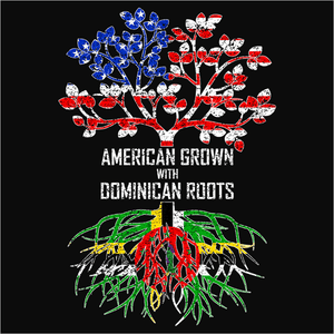 American Grown with Dominican Roots - (DSN-11438)