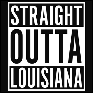 Straight Outta Louisiana - (DSN-10667)