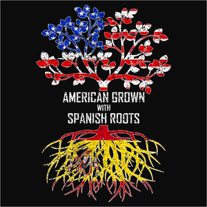 American Grown with Spanish Roots - (DSN-11589)