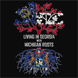 Living In Georgia with Michigan Roots - (DSN-12745)
