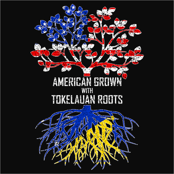 American Grown with Tokelauan Roots - (DSN-11603)