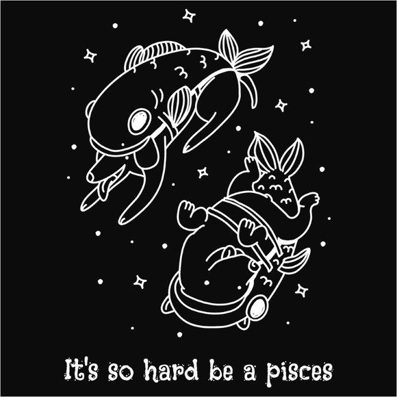 It's so hard to be a Pisces - (DSN-17399)