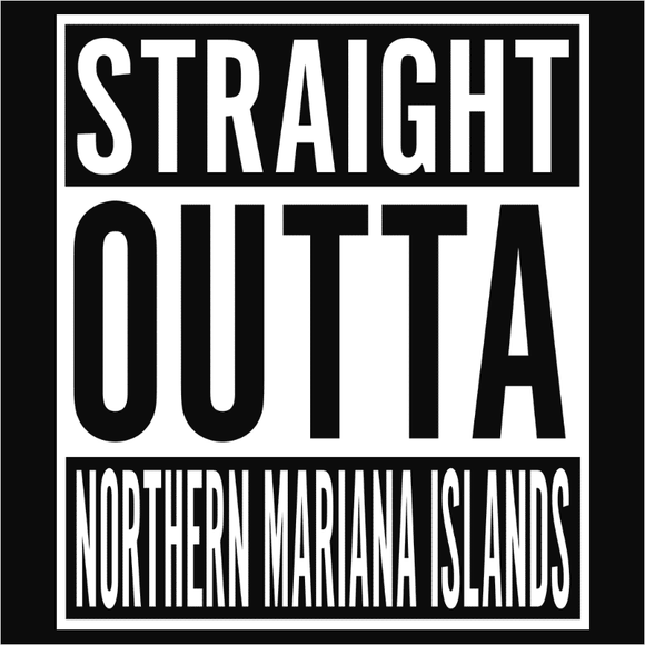 Straight Outta Northern Mariana Islands - (DSN-11663)