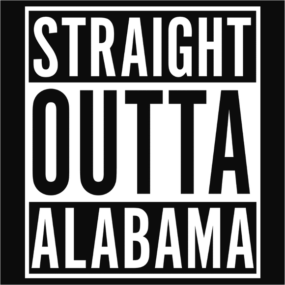 Straight Outta Alabama - (DSN-10614)