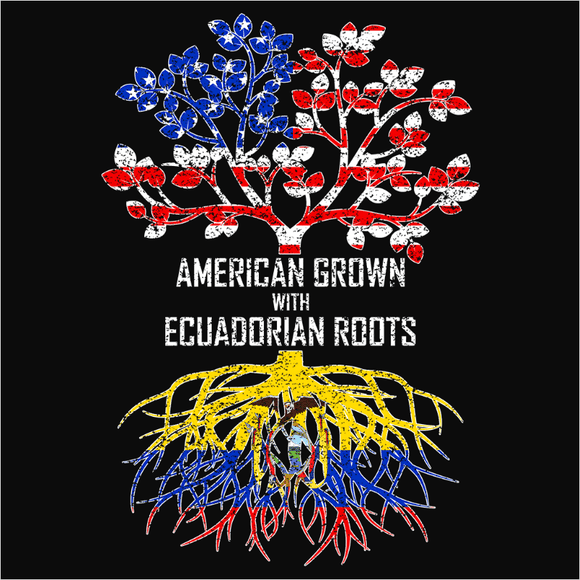 American Grown with Ecuadorian Roots - (DSN-11441)