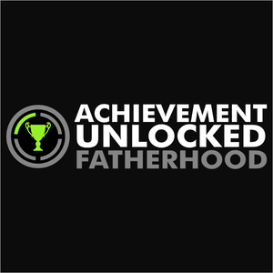 Achievement Unlocked Fatherhood - (DSN-10627)