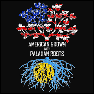 American Grown with Palauan Roots - (DSN-11547)