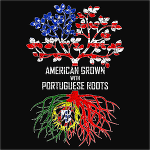 American Grown with Portuguese Roots - (DSN-11556)