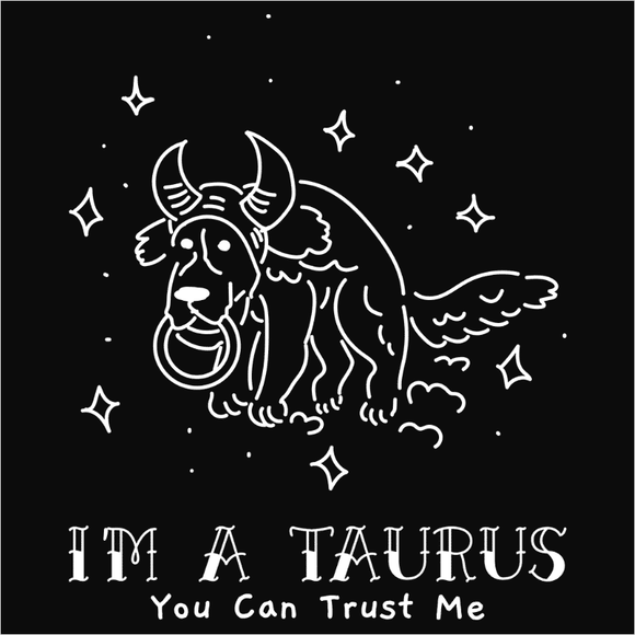 I'm a Taurus you can trust me - (DSN-17414)