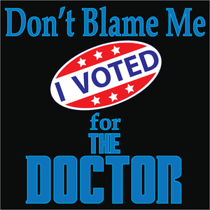Voted for The Doctor - (DSN-10351)