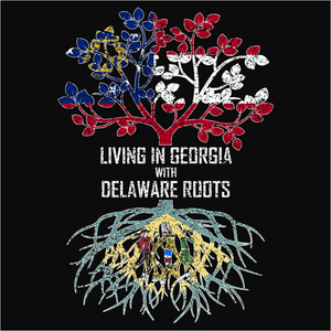 Living In Georgia with Delaware Roots - (DSN-12732)