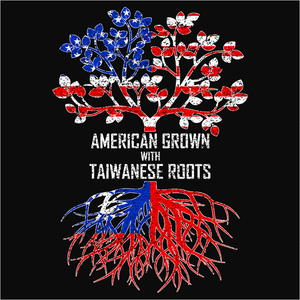 American Grown with Taiwanese Roots - (DSN-11421)