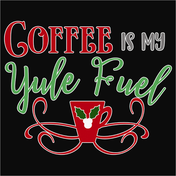 Coffee is my Yule Fuel - (DSN-14906)