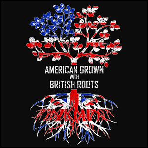 American Grown with British Roots - (DSN-11615)