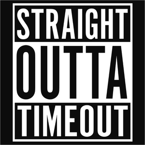Straight Outta Timeout - (DSN-10572)