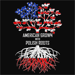 American Grown with Polish Roots - (DSN-11555)