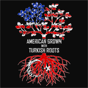 American Grown with Turkish Roots - (DSN-11608)