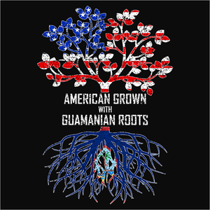 American Grown with Guamanian Roots - (DSN-11466)