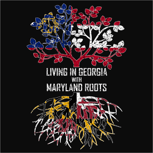 Living In Georgia with Maryland Roots - (DSN-12743)