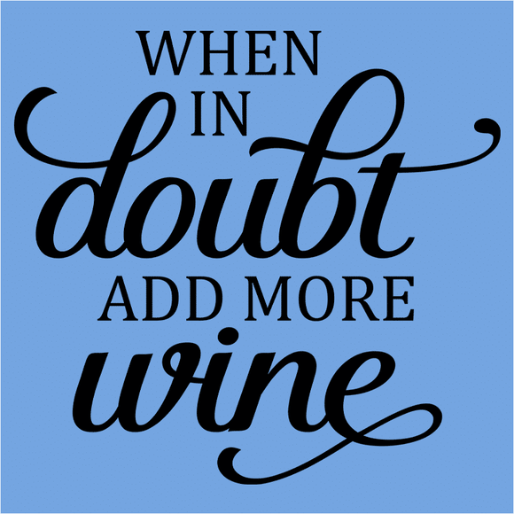 When in Doubt Add More Wine - (DSN-14805)