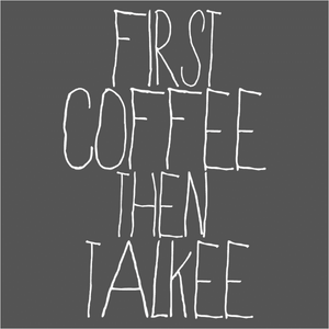 First Coffee then Talkee - (DSN-10227)