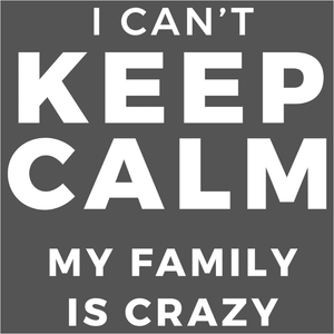 I Can't Keep Calm My Family is Crazy - (DSN-17586)