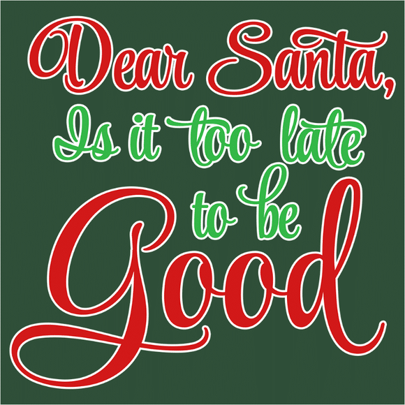 Dear Santa Is It Too Late To Be Good - (DSN-17491)