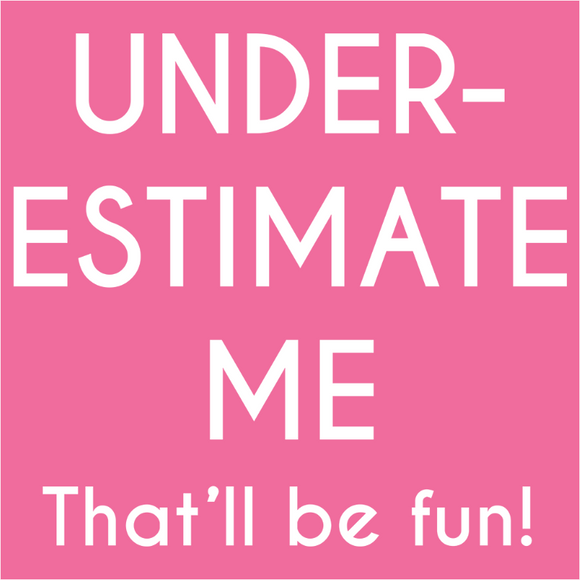 Underestimate Me That'll Be Fun - (DSN-12277)