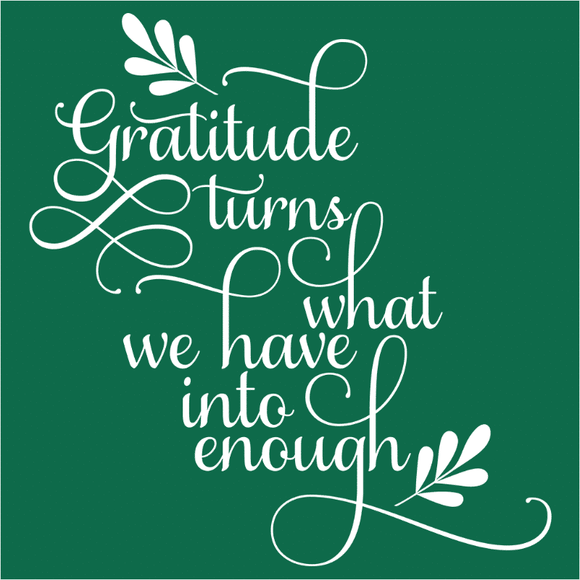 Gratitude Turns What We Have Into Enough - (DSN-17539)