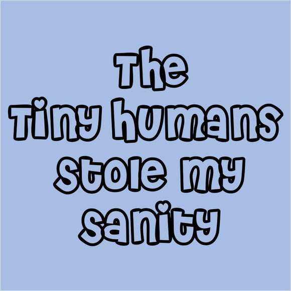 The Tiny Humans Stole My Sanity - (DSN-12282)