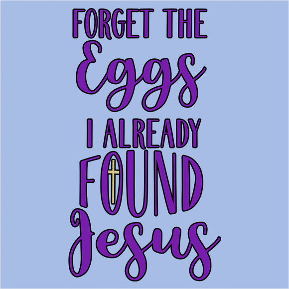 Forget the Eggs I Already Found Jesus - (DSN-17540)