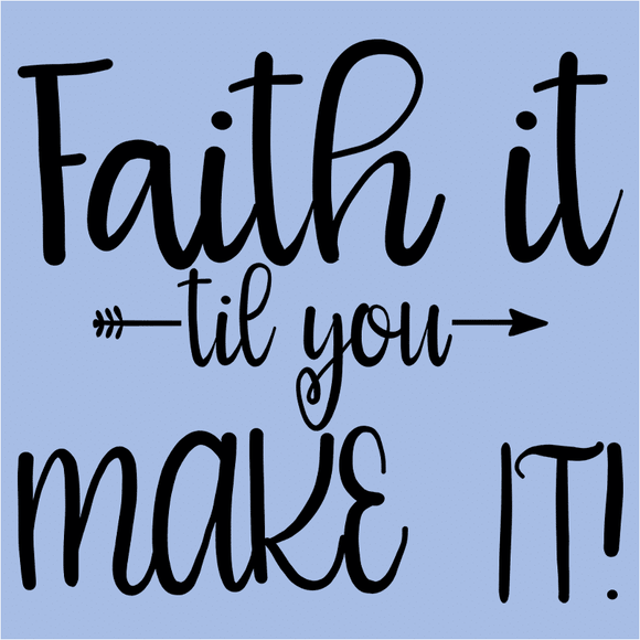 Faith it Til You Make It - (DSN-17541)
