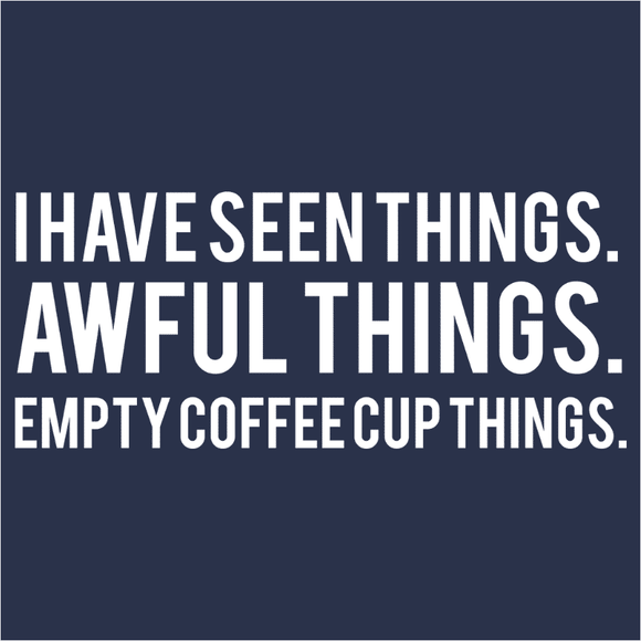I Have Seen Awful Things Empty Coffe Cup - (DSN-17588)