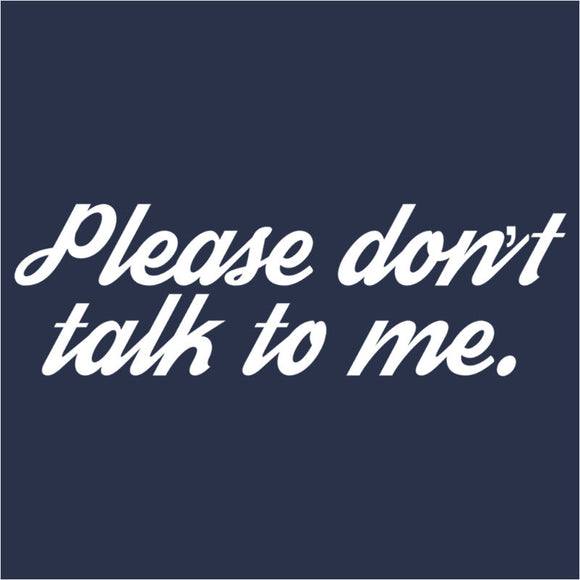 Please don't talk to me - (DSN-12281)