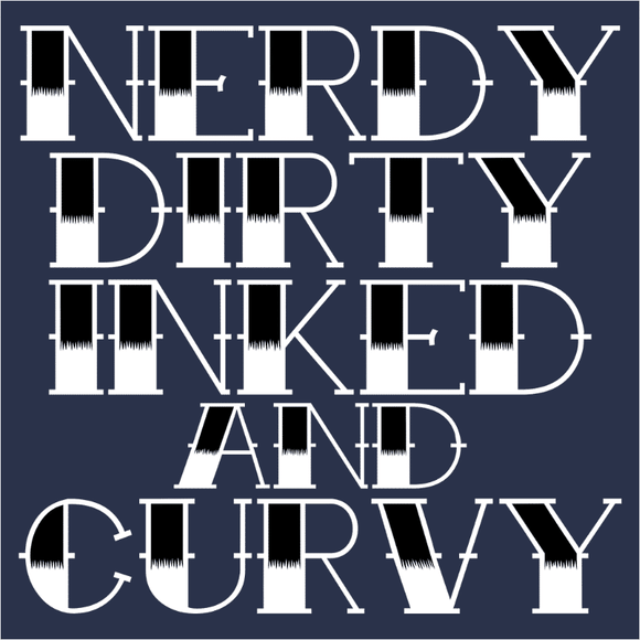 Nerdy Dirty Inked and Curvy - (DSN-20031)