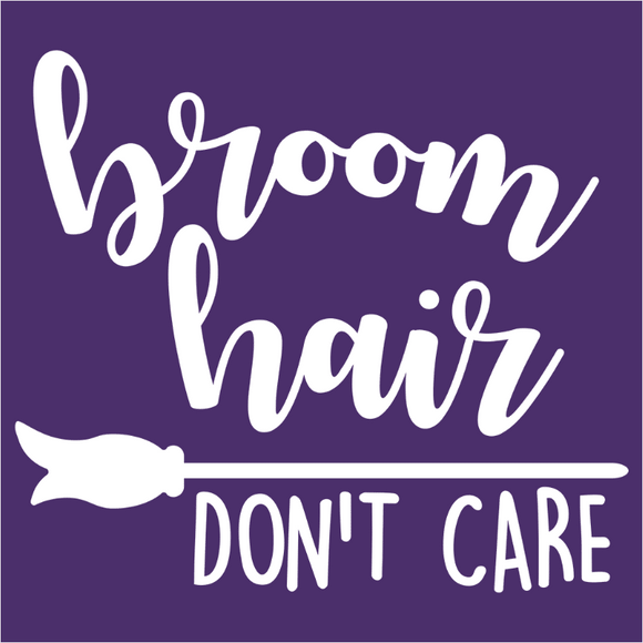 Broom Hair Don't Care - (DSN-14875)